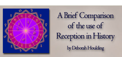 A brief comparison of the use of reception by historical authors By Deborah Houlding
