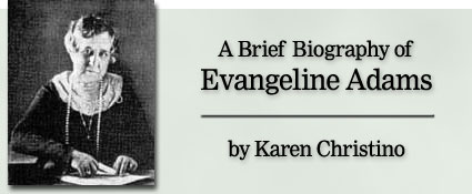 A Brief Biography of Evangeline Adams by Karen Christino