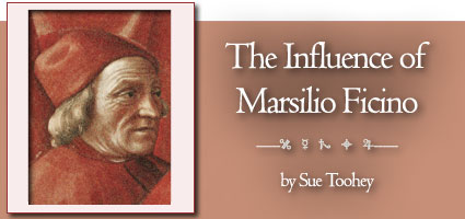 The Influence of Marsilio Ficino - by Sue Toohey