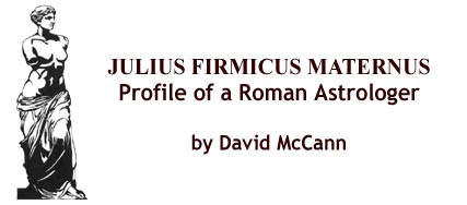Julius Firmicus Maternus: Profile of a Roman Astrologer By David McCann