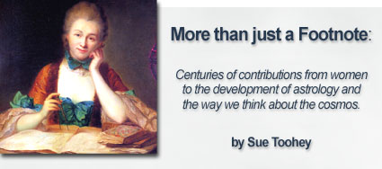 More Than Just a Footnote - Centuries of contributions from women to the development of astrology and the way we think about the cosmos. By Sue Toohey