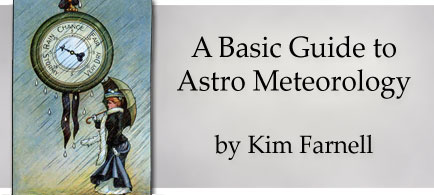 A Basic Guide to Astro Meteorology Kim Farnell
