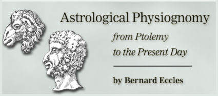 Astrological Physiognomy from Ptolemy to the Present Day by Bernard Eccles