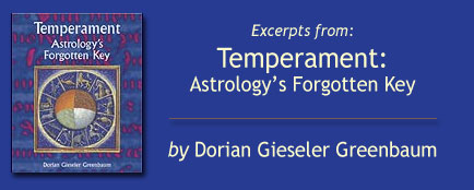 Excerpts from Temperament: Astrology's Forgotten Key, by Dorian Gieseler Greenbaum