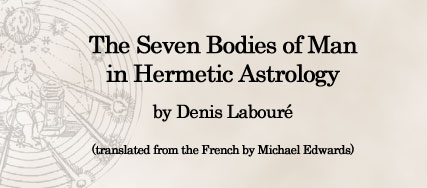 The Seven Bodies Of Man In Hermetic Astrology By Denis Labour� (translated from the French by Michael Edwards)