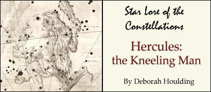 Star Lore of the Constellations: Hercules, the kneeling man - by Deborah Houlding