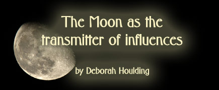 The Moon as the transmitter of influences, by Deborah Houlding