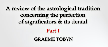 A review of the astrological tradition concerning the perfection of significators and its denial (part I) by Graeme Tobyn
