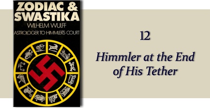 Zodiac &amp Swastika by Wilhelm Wulff: Chapter Twelve- Himmler at the end of his tether