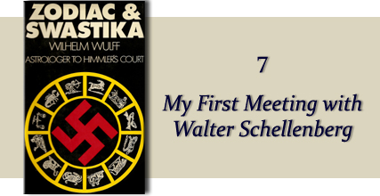 Zodiac &amp Swastika by Wilhelm Wulff: Chapter Seven - My first meeting with Walter Schellenberg