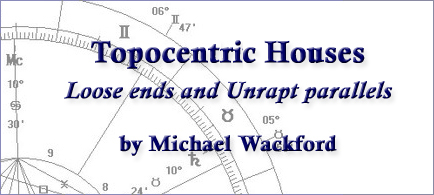Topocentric Houses: Loose ends and Unrapt parallels by Michael Wackford