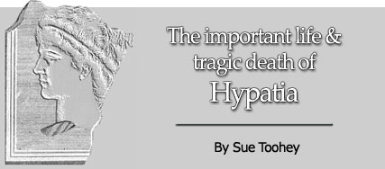 The Important Life and Tragic Death of Hypatia, by Sue Toohey