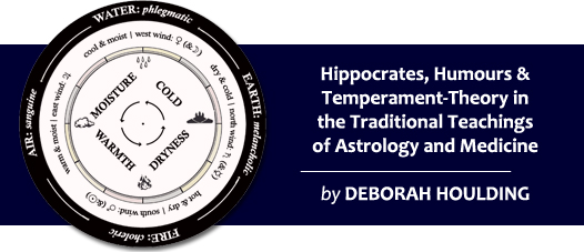 Hippocrates, Humours and Temperament-Theory in the Traditional Teachings of Astrology and Medicine by Deborah Houlding