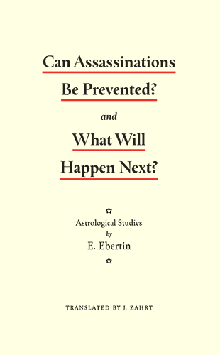 Can assassinations be prevented? by Elsbeth Ebertin, translated by Jenn Zahrt PhD