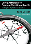 Using Astrology to Create a Vocational Profile - Finding the Right Career Direction, by Faye Cossar