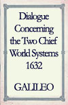 Dialogue Concerning the Two Chief World Systems, by Galileo. Click here to view online reproduction details