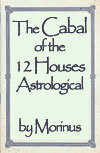 The Cabal of the 12 Houses Astrological by Morin. Click here to view