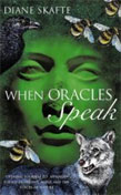 When Oracles Speak - Opening yourself to messages found in dreams, signs and the voices of nature by Dianne Skafte