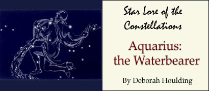 Star Lore of the Constellations: Aquarius the Waterbearer - by Deborah Houlding