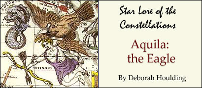 Star Lore of the Constellations: Aquila the Eagle - by Deborah Houlding