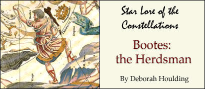 Star Lore of the Constellations: Bootes the Herdsman - by Deborah Houlding