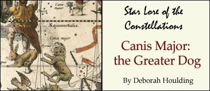 Star Lore of the Constellations: Canis Major; the Greater Dog, by Deborah Houlding