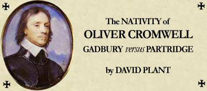 The NATIVITY of OLIVER CROMWELL; GADBURY versus PARTRIDGE - by David Plant