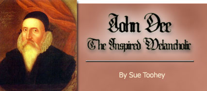 John Dee: The Inspired Melancholic - by Sue Toohey