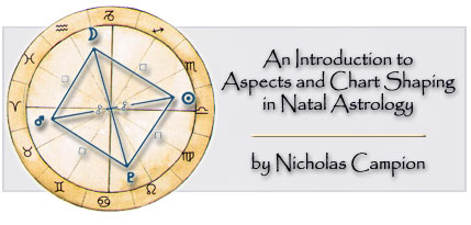 An Introduction to Aspects and Chart Shaping in Natal Astrology by Nicholas Campion