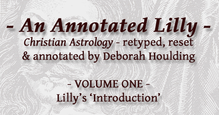 An Annotated Lilly: Christian Astrology retyped, reset and annotated by Deborah Houlding